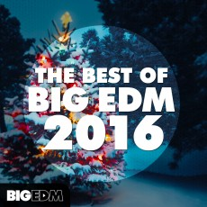 The Best Of Big EDM 2016