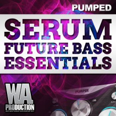 Pumped: Serum Future Bass Essentials