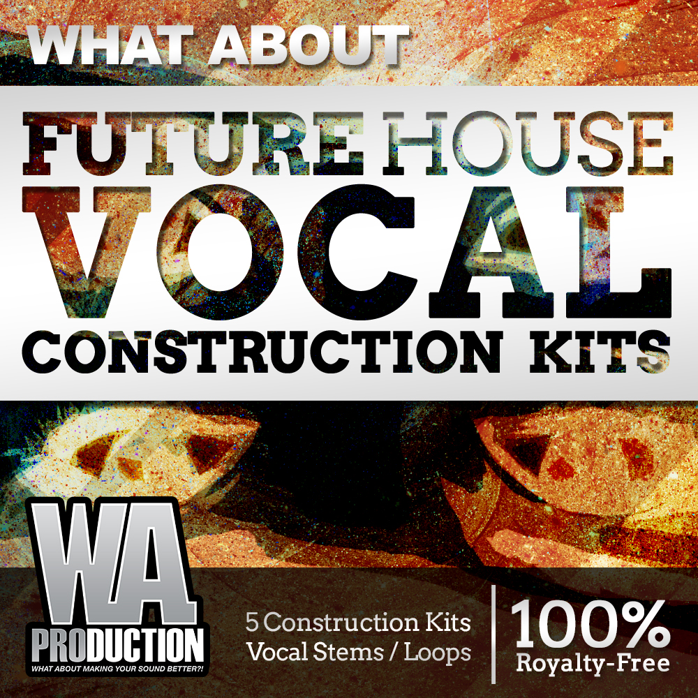 What About: Future House Vocal Construction Kits